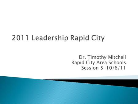Dr. Timothy Mitchell Rapid City Area Schools Session 5-10/6/11.