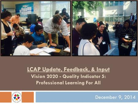 LCAP Update, Feedback, & Input Vision 2020 - Quality Indicator 5: Professional Learning For All December 9, 2014.