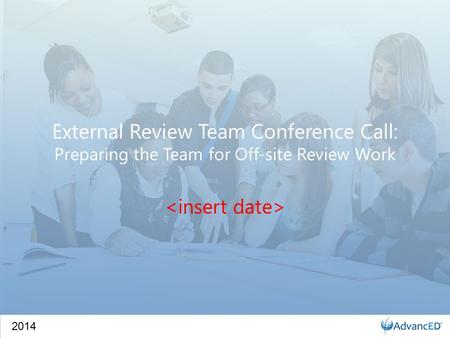 2014 External Review Team Conference Call: Preparing the Team for Off-site Review Work.