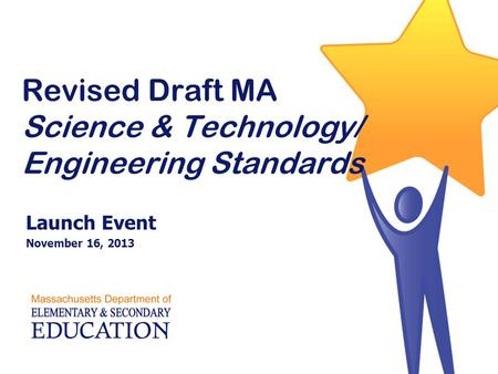 Revised Draft MA Science & Technology/ Engineering Standards Launch Event November 16, 2013.