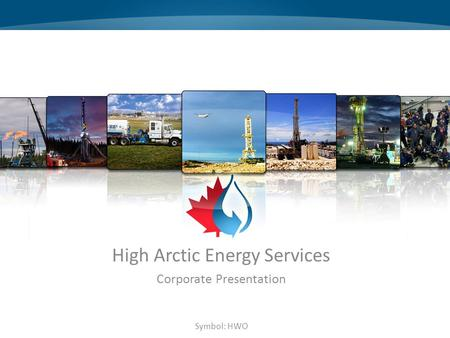 High Arctic Energy Services Corporate Presentation