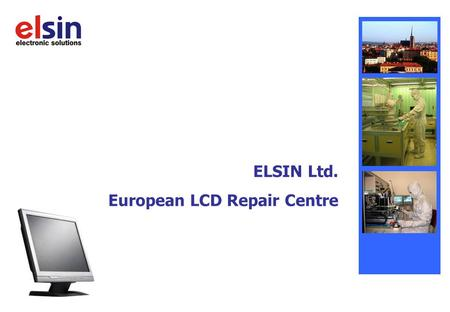 ELSIN Ltd. European LCD Repair Centre. Presentation Content  Elsin location  Elsin basic data  More about services  Contact us ELSIN – Electronic.