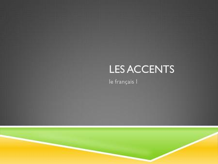 "LES ACCENTS le français 1. É: ACCENT AIGU  only on ""e""  shows that you make a long ""A"" sound  examples:  bonne journée  enchanté  éléphant."