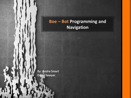 Boe – Bot Programming and Navigation By: Andre Smart David Sawyer.