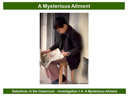 Detectives in the Classroom - Investigation 1-5: A Mysterious Ailment A Mysterious Ailment.