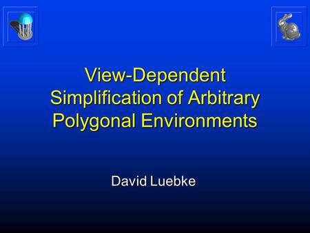 View-Dependent Simplification of Arbitrary Polygonal Environments David Luebke.