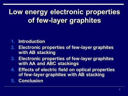 1 1.Introduction 2.Electronic properties of few-layer graphites with AB stacking 3.Electronic properties of few-layer graphites with AA and ABC stackings.