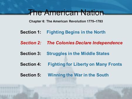 The American Nation Section 1: Fighting Begins in the North Section 2: The Colonies Declare Independence Section 3: Struggles in the Middle States Section.