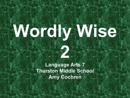 Wordly Wise 2 Language Arts 7 Thurston Middle School Amy Cochren.