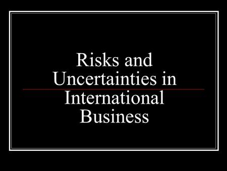 Risks and Uncertainties in International Business