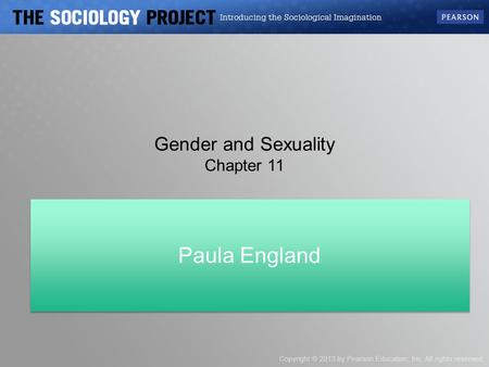 Gender and Sexuality Chapter 11 Paula England. Where do the differences between men and women come from? How have the lives of women and men changed in.