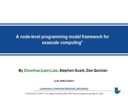1 Lawrence Livermore National Laboratory By Chunhua (Leo) Liao, Stephen Guzik, Dan Quinlan A node-level programming model framework for exascale computing*