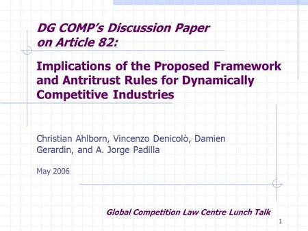 1 DG COMP's Discussion Paper on Article 82: Implications of the Proposed Framework and Antritrust Rules for Dynamically Competitive Industries Christian.