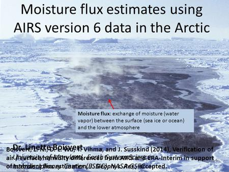 Moisture flux estimates using AIRS version 6 data in the Arctic Boisvert, L. N., D. L. Wu, T. Vihma, and J. Susskind (2014), Verification of air / surface.