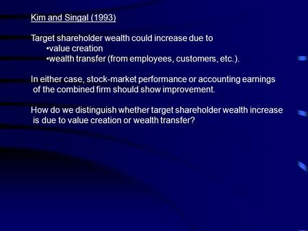 Kim and Singal (1993) Target shareholder wealth could increase due to value creation wealth transfer (from employees, customers, etc.). In either case,