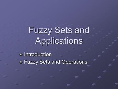 Fuzzy Sets and Applications Introduction Introduction Fuzzy Sets and Operations Fuzzy Sets and Operations.
