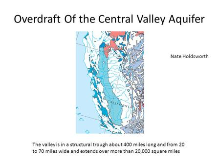 Overdraft Of the Central Valley Aquifer The valley is in a structural trough about 400 miles long and from 20 to 70 miles wide and extends over more than.