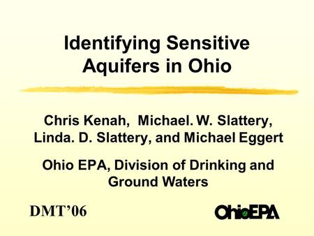 Identifying Sensitive Aquifers in Ohio Chris Kenah, Michael. W. Slattery, Linda. D. Slattery, and Michael Eggert Ohio EPA, Division of Drinking and Ground.