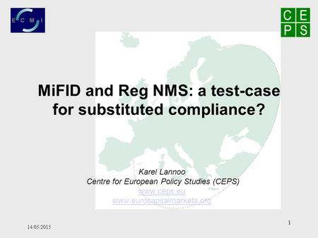 14/05/2015 1 MiFID and Reg NMS: a test-case for substituted compliance? Karel Lannoo Centre for European Policy Studies (CEPS) www.ceps.eu www.eurocapitalmarkets.org.