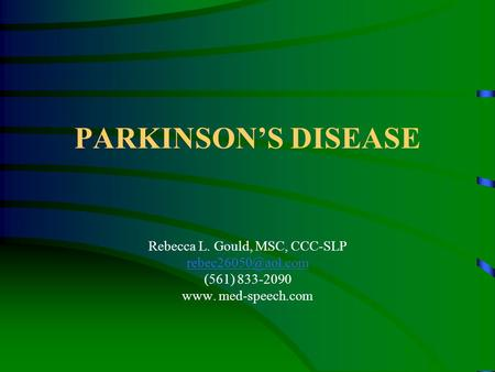 PARKINSON'S DISEASE Rebecca L. Gould, MSC, CCC-SLP (561) 833-2090 www. med-speech.com.