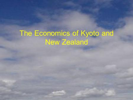 The Economics of Kyoto and New Zealand. Documented increases in global surface temperature over the 20 th century. Recognition that international co-operation.