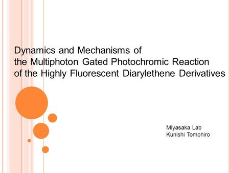 Dynamics and Mechanisms of the Multiphoton Gated Photochromic Reaction of the Highly Fluorescent Diarylethene Derivatives Miyasaka Lab Kunishi Tomohiro.
