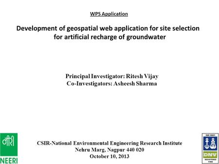 WPS Application Development of geospatial web application for site selection for artificial recharge of groundwater CSIR-National Environmental Engineering.
