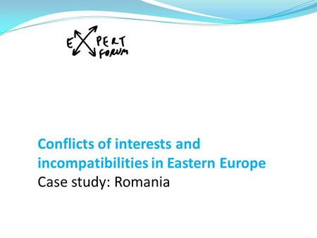 Conflicts of interests and incompatibilities in Eastern Europe Case study: Romania.