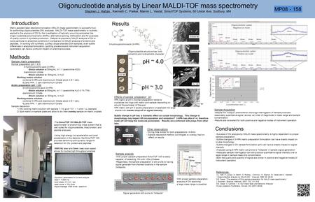 Oligonucleotide analysis by Linear MALDI-TOF mass spectrometry Stephen J. Hattan , Kenneth C. Parker, Marvin L. Vestal; SimulTOF Systems, 60 Union Ave,