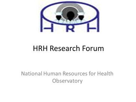 HRH Research Forum National Human Resources for Health Observatory.