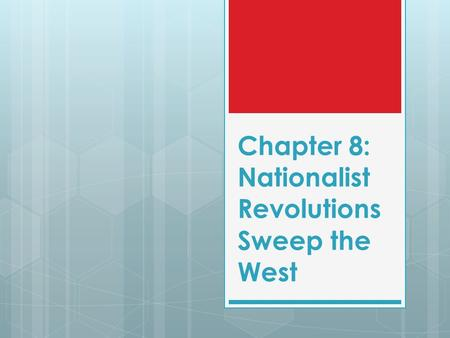 Chapter 8: Nationalist Revolutions Sweep the West.