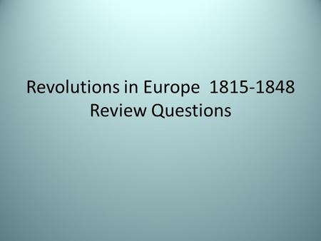 Revolutions in Europe 1815-1848 Review Questions.
