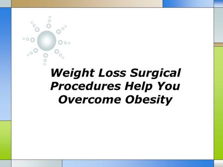 Weight Loss Surgical Procedures Help You Overcome Obesity.