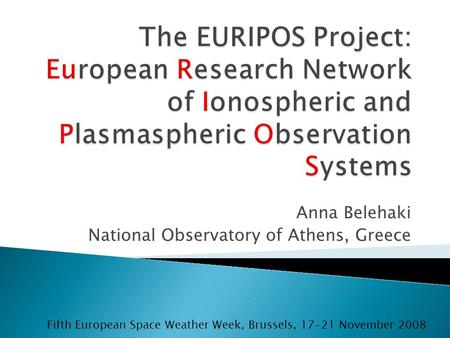 Anna Belehaki National Observatory of Athens, Greece Fifth European Space Weather Week, Brussels, 17-21 November 2008.
