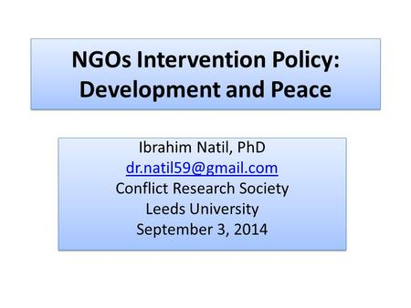 NGOs Intervention Policy: Development and Peace Ibrahim Natil, PhD Conflict Research Society Leeds University September 3, 2014 Ibrahim.