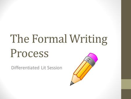 The Formal Writing Process Differentiated Lit Session.