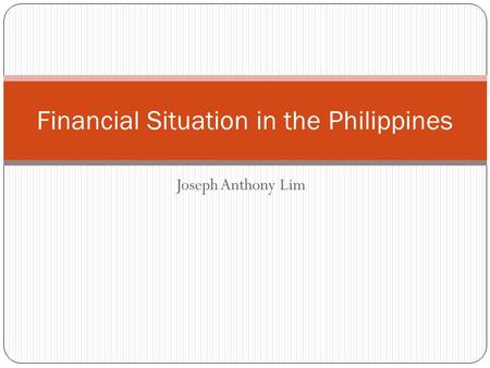 Joseph Anthony Lim Financial Situation in the Philippines.