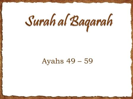 Ayahs 49 – 59. RECAP Last time we talked about the Bani Israel  Commands and Prohibitions given to them Pray salaah; Give zakaah; bow down with those.