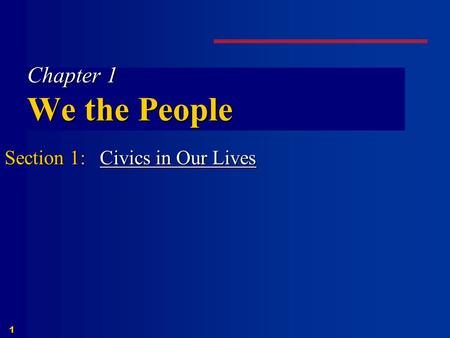 1 Chapter 1 We the People Section 1: Civics in Our Lives Civics in Our LivesCivics in Our Lives.