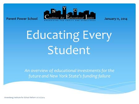 Educating Every Student An overview of educational investments for the future and New York State's funding failure Annenberg Institute for School Reform.