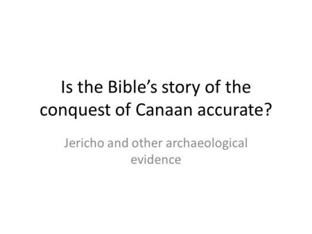 Is the Bible's story of the conquest of Canaan accurate? Jericho and other archaeological evidence.