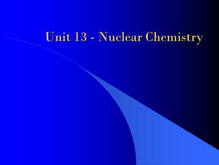 Unit 13 - Nuclear Chemistry. Background 1896—Henri Becquerel discovered radioactivity; was studying the ability of uranium salts exposed to sunlight to.