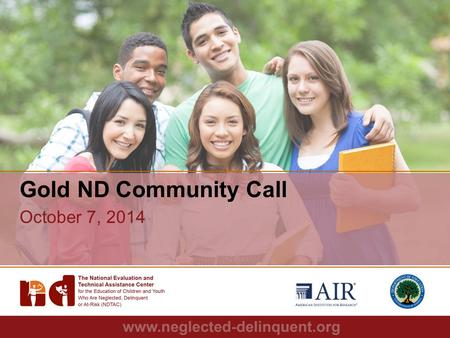 "1 Gold ND Community Call October 7, 2014. 2 Agenda ""That Time of Year"": Data Team Updates A Closer Look: Subgrantee Monitoring Review of Recent TA Requests."
