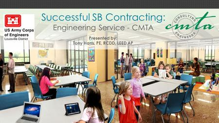 Successful SB Contracting: Engineering Service - CMTA Presented by: Tony Hans, PE, RCDD, LEED AP.