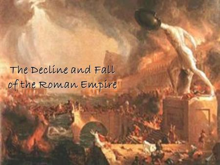 The Decline and Fall of the Roman Empire. Economic Troubles Decline begins after the pax romana in 3 rd Century Invaders made trade unsafe on sea and.