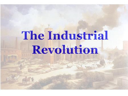 The Industrial Revolution. Revolution vs. Evolution -Drastic Change -French and American Revolutions -Takes a few years -Slow and subtle change - Evolution.