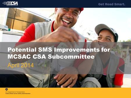 Potential SMS Improvements for MCSAC CSA Subcommittee April 2014.