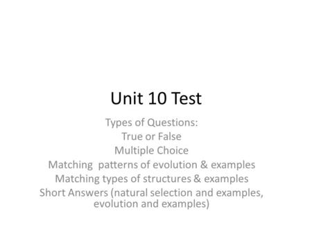 Unit 10 Test Types of Questions: True or False Multiple Choice