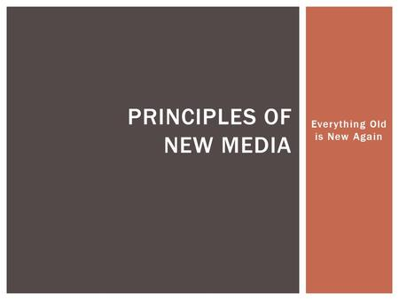 Everything Old is New Again PRINCIPLES OF NEW MEDIA.