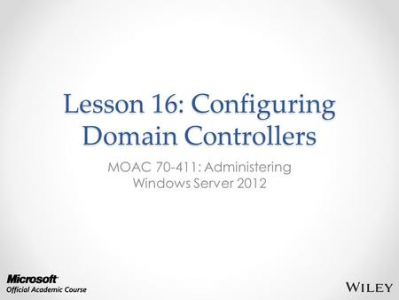 Lesson 16: Configuring Domain Controllers